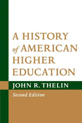 A History of American Higher Education - Thelin, John R.