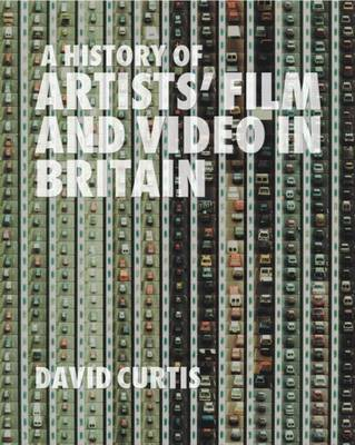 A History of Artists' Film and Video in Britain - Curtis, David, Professor