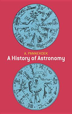 A History of Astronomy - Pannekoek, A, and Pannekoek, Anton, and Space