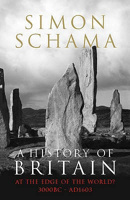 A History of Britain - Volume 1: At the Edge of the World? 3000 BC-AD 1603 - Schama, Simon