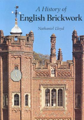A History of English Brickwork - Lloyd, Nathaniel