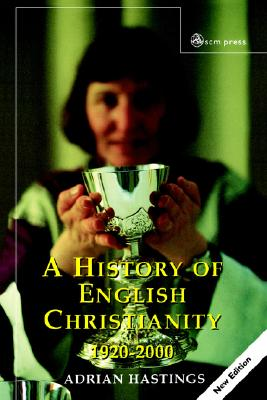 A History of English Christianity 1920-2000 - Hastings, Adrian
