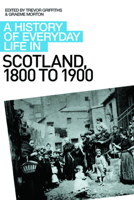 A History of Everyday Life in Scotland: 1800 to 1900 - Griffiths, Trevor (Editor)