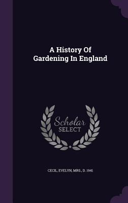 A History of Gardening in England - Cecil, Evelyn Mrs (Creator)