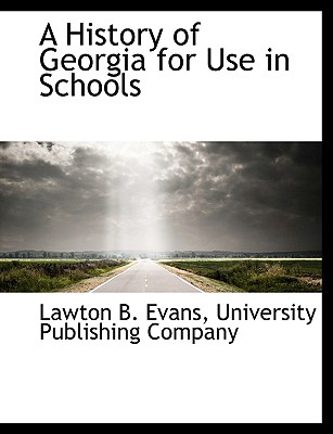 A History of Georgia for Use in Schools - Evans, Lawton Bryan, and University Publishing Company, Publishing Company (Creator)