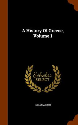 A History of Greece, Volume 1 - Abbott, Evelyn