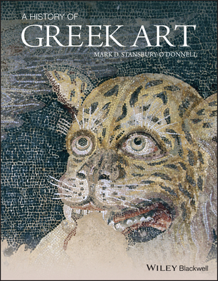 A History of Greek Art - Stansbury-O'Donnell, Mark D