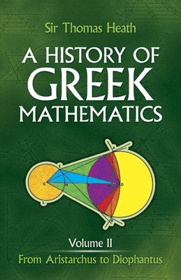 A History of Greek Mathematics, Volume II: From Aristarchus to Diophantus - Heath, Thomas, and Heath, Thomas Little, Sir