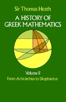A History of Greek Mathematics, Volume II: From Aristarchus to Diophantus - Heath, Thomas, and Heath, Thomas Little, Sir