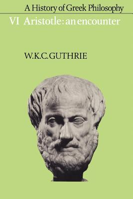 A History of Greek Philosophy: Volume 6, Aristotle: An Encounter - Guthrie, W. K. C.