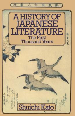 A History of Japanese Literature: The First Thousand Years - Kato, Shuichi, and Chibbett, David