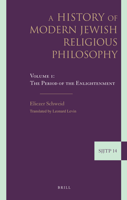 A History of Modern Jewish Religious Philosophy: Volume 1: The Period of the Enlightenment - Schweid, Eliezer, and Levin, Leonard (Translated by)