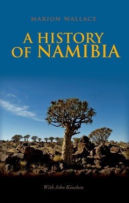 A History of Namibia: From the Beginning to 1990 - Wallace, Marion, and Kinahan, John