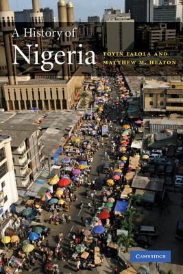 A History of Nigeria - Falola, Toyin, and Heaton, Matthew M