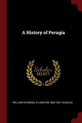 A History of Perugia - Heywood, William