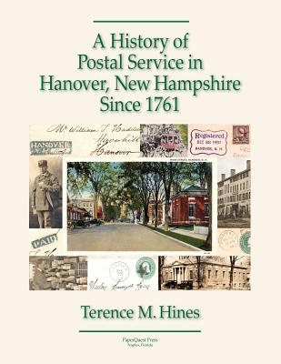 A History of Postal Service in Hanover, New Hampshire Since 1761 - Hines, Terence