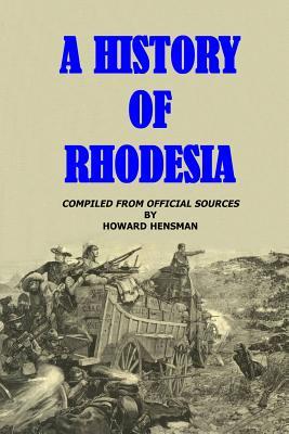 A History of Rhodesia - Hensman, Howard