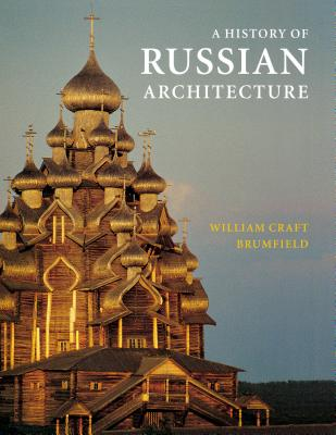 A History of Russian Architecture - Brumfield, William Craft