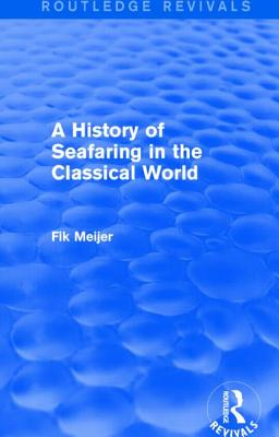 A History of Seafaring in the Classical World - Meijer, Fik