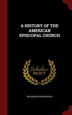 A History of the American Episcopal Church - Manross, William Wilson