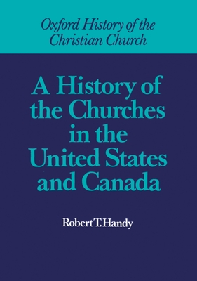 A History of the Churches in the United States and Canada - Handy, Robert T