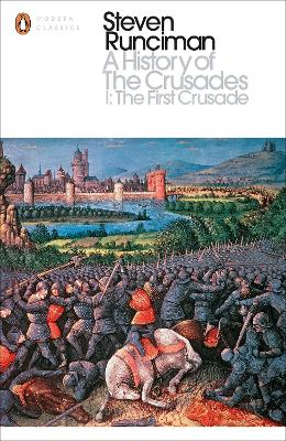 A History of the Crusades I: The First Crusade and the Foundation of the Kingdom of Jerusalem - Runciman, Steven