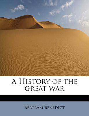 A History of the Great War - Benedict, Bertram
