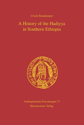 A History of the Hadiyya in Southern Ethiopia - Braukamper, Ulrich, and Krause, Geraldine (Translated by)