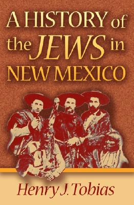 A History of the Jews in New Mexico - Tobias, Henry J