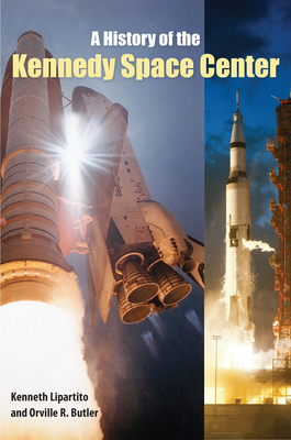 A History of the Kennedy Space Center - Lipartito, Kenneth, Professor, and Butler, Orville R