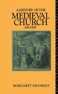 A History of the Medieval Church: 590-1500 - Deanesly, Margaret