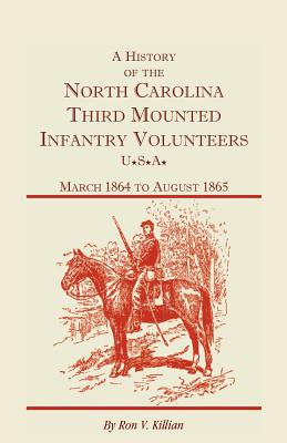 A History of the North Carolina Third Mounted Infantry Volunteers: March 1864 to August 1865 - Killian, Ron V