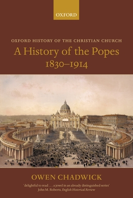 A History of the Popes 1830-1914 - Chadwick, Owen