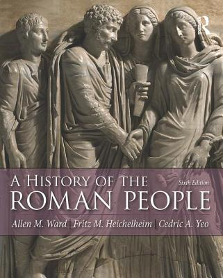A History of the Roman People - Ward, Allen Mason, and Heichelheim, Fritz M., and Yeo, Cedric A.