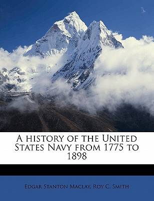 A History of the United States Navy from 1775 to 1898 (Volume 1) - Maclay, Edgar Stanton