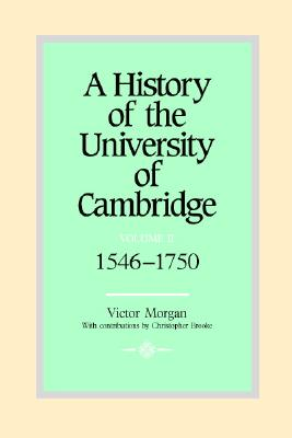 A History of the University of Cambridge: Volume 2, 1546 1750 - Morgan, Victor, and Brooke, C N L (Editor), and Brooke, Christopher (Contributions by)
