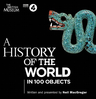 A History Of The World: In 100 Objects - MacGregor, Neil (Read by)