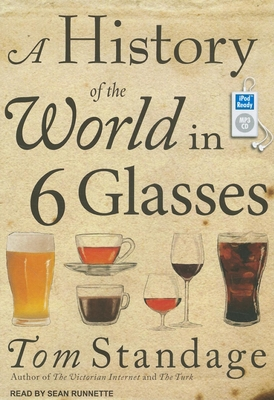 A History of the World in 6 Glasses - Standage, Tom, and Runnette, Sean (Narrator)