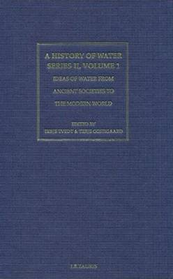 A History of Water: Series 2 v. 1: Ideas of Water from Ancient Societies to the Modern World - Tvedt, Terje (Editor), and Oestigard, T. (Editor)