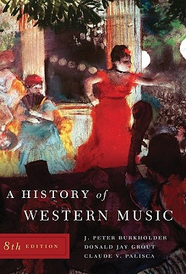 A History of Western Music - Grout, Donald Jay, and Burkholder, J. Peter, and Palisca, Claude V.
