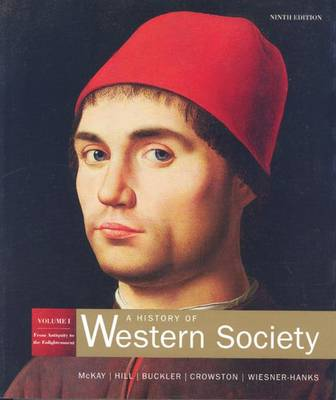 A History of Western Society: Student Text - Chapters 1-17 v.1 - McKay, John P., and Buckler, John, and Wiesner, Merry E.
