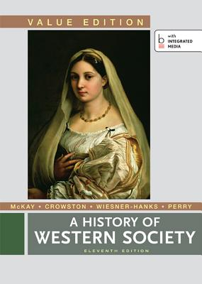 A History of Western Society, Value Edition, Combined - McKay, John P, and Crowston, Clare Haru, and Wiesner-Hanks, Merry E