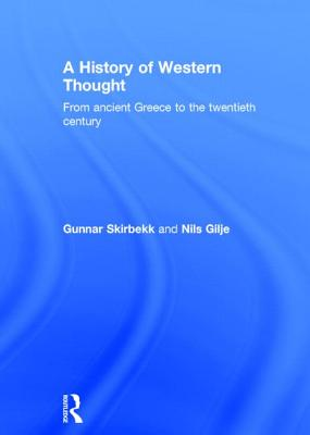 A History of Western Thought: From Ancient Greece to the Twentieth Century - Skirbekk, Gunnar, and Gilje, Nils