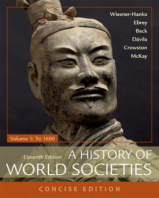 A History of World Societies, Concise, Volume 1 - Wiesner-Hanks, Merry E, and Buckley Ebrey, Patricia, and Beck, Roger B
