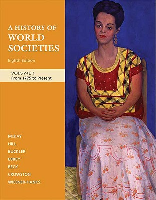 A History of World Societies, Volume C: From 1775 to Present - McKay, John P, and Hill, Bennett D, and Buckler, John