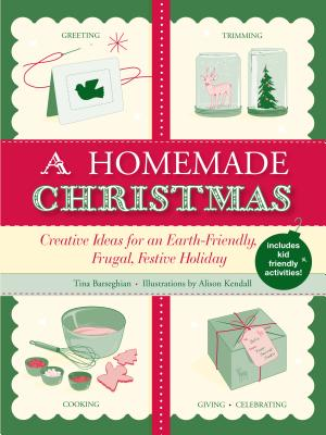A Homemade Christmas: Creative Ideas for an Earth-Friendly, Frugal, Festive Holiday - Barseghian, Tina, and Kendall, Alison (Illustrator)