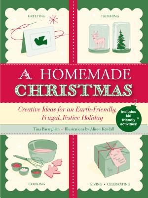 A Homemade Christmas: Creative Ideas for an Earth-Friendly, Frugal, Festive Holiday - Barseghian, Tina
