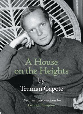 A House on the Heights - Capote, Truman, and Plimpton, George (Introduction by)