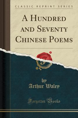 A Hundred and Seventy Chinese Poems - Waley, Arthur