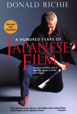 A Hundred Years of Japanese Film: A Concise History, with a Selective Guide to DVDs and Videos - Richie, Donald, and Schrader, Paul (Foreword by)